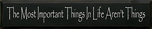 Sawdust City Wooden Sign - The Most Important Things in Life aren't Things (Black)