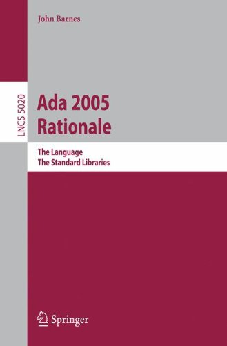 Ada 2005 Rationale: The Language, The Standard Libraries (Lecture Notes in Computer Science) by Springer