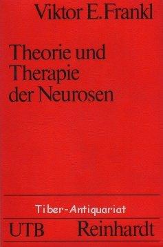 Theorie und Therapie der Neurosen. Einführung in die Logotherapie und Existenzanalyse