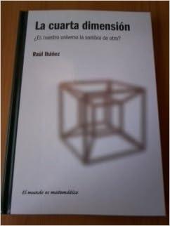 La cuarta dimensión: ¿es nuestro universo la sombra de otro?: Raúl ...