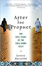 After the Prophet: The Epic Story of the Shia-Sunni Split in Islam by Lesley Hazleton
