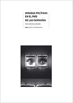 Miradas políticas en El País De Las Fantasías: 36 (Arte Contemporáneo)