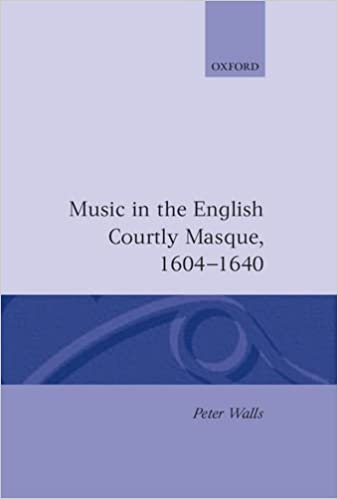 Finden Music in the English Courtly Masque, 1604-1640 (Oxford Monographs on Music) PDF ePub MOBI by Peter Walls