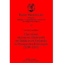 Chevaliers et princes allemands en Suède et en Finlande à l'époque des Folkungar (1250-1363): Le premier établissement d'une noblesse allemande sur la rive septentrionale de la Baltique