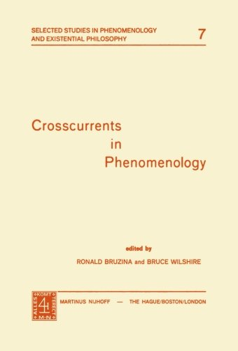 Crosscurrents in Phenomenology (Selected Studies in Phenomenology and Existential Philosophy)