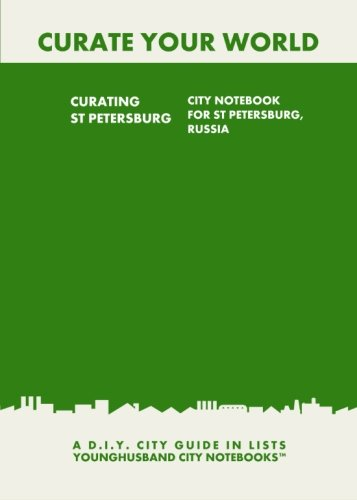 Curating St Petersburg: City Notebook For St Petersburg, Russia: A D.I.Y. City Guide In Lists (Curate Your World)