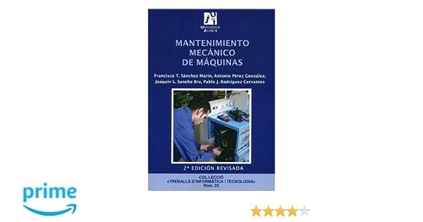 Mantenimiento mecánico de máquinas Treballs dInformàtica i Tecnologia: Amazon.es: Antonio Pérez González, Pablo Jesús Rodríguez Cervantes, Joaquín Luís ...