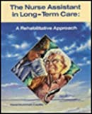 The Nurse Assistant in Long-Term Care : A Rehabilitative Approach, Castillo, Hazel M., 0801609453
