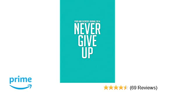 4ef67ab5470a Food and Exercise Journal 2014  Never Give Up (Tiffany Blue My Diet Diary)   Emma Raine Journals  0783324851748  Amazon.com  Books