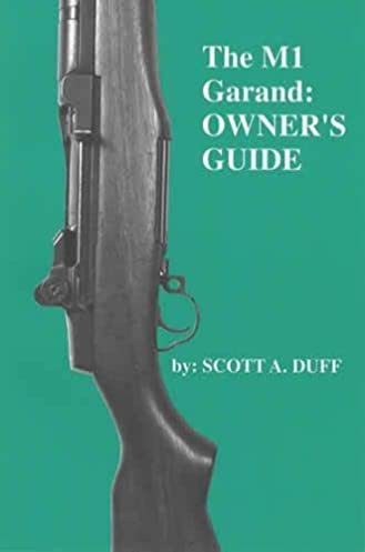 the m1 garand owner\u0027s guide scott a duff 9781888722031 amazonthe m1 garand owner\u0027s guide paperback \u2013 1994 by scott a duff