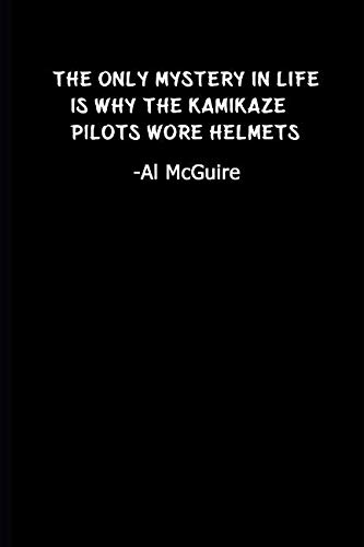 The only mystery in life is why the kamikaze pilots wore helmets: Journal, Diary, Funny Quotes (110 Pages, Unlinen) (Funny Notebooks) ()