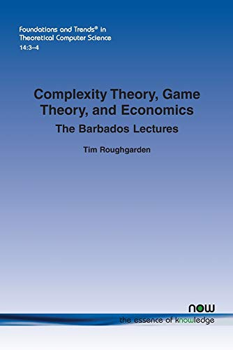 Complexity Theory, Game Theory, and Economics: The Barbados Lectures (Foundations and Trends(r) in Theoretical Computer Science)