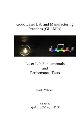 Good Laser Lab and Manufacturing Practices (GLLMP): Laser Lab Fundamentals and Performance Tests (Laser Tech I) (Volume 3)