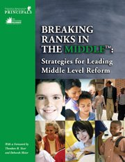 Breaking Ranks in the Middle Strategies for Leading Middle Level Reform