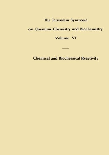 Chemical and Biochemical Reactivity: Proceedings of an International Symposium held in Jerusalem, 9-13 April 1973 (Jerus