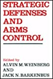 Strategic Defenses and Arms Control, Alvin M. Weinberg, 0887022189