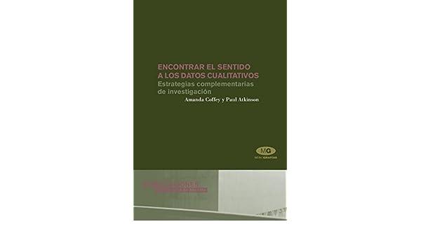 Encontrar el sentido a los datos cualitativos: Estrategias complementarias de investigación Monografías: Amazon.es: Amanda Coffey, Paul Atkinson: Libros