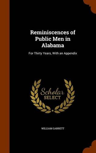 Reminiscences of Public Men in Alabama: For Thirty Years, With an Appendix ebook