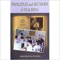 Principles and Methods of Teaching: Francisco M  Zulueta