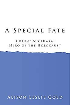 A Special Fate: Chiune Sugihara: Hero of the Holocaust by [Gold, Alison Leslie]