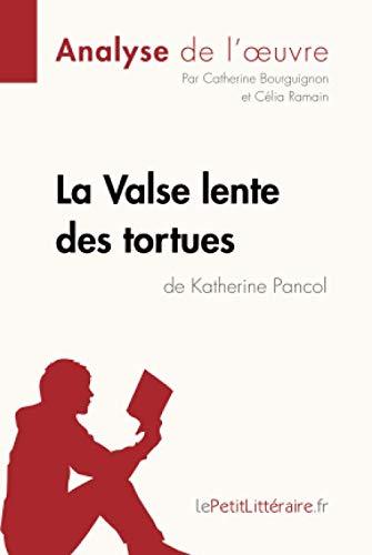 La Valse lente des tortues de Katherine Pancol (Analyse de l'oeuvre): Comprendre la littérature avec lePetitLittéraire.fr (French Edition)
