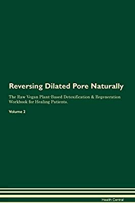 Reversing Dilated Pore Naturally The Raw Vegan Plant-Based