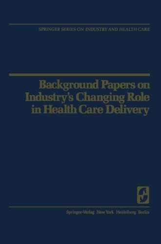 Background Papers on Industrys Changing Role in Health Care Delivery (Springer Series on Industry and Health Care)