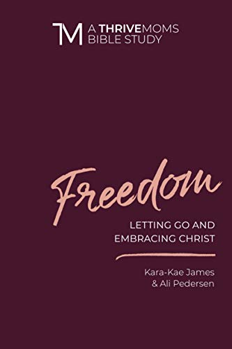 Book cover from Freedom: Letting Go and Embracing Christ (A Thrive Moms Bible Study) by Kara-Kae James
