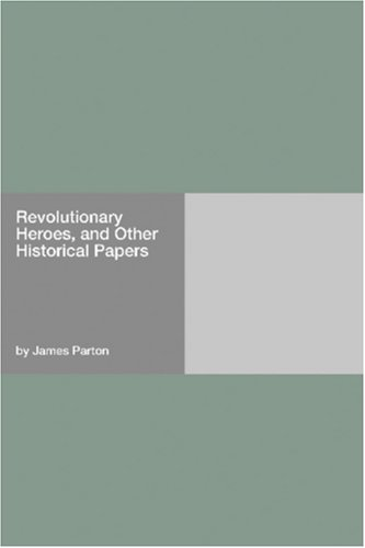 Download Revolutionary Heroes, and Other Historical Papers ebook