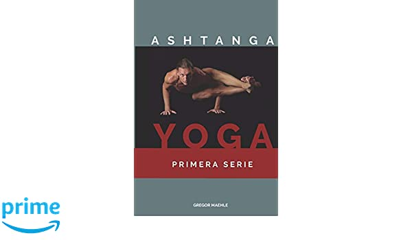 ASHTANGA YOGA PRIMERA SERIE (Spanish Edition): Gregor Maehle ...