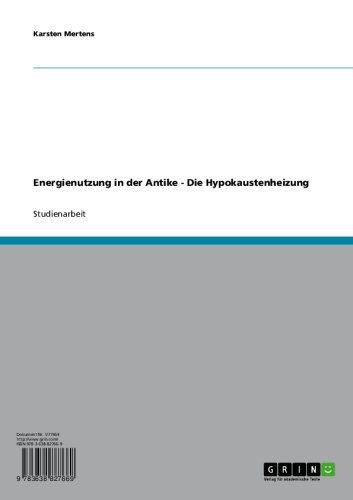 Energienutzung in der Antike - Die Hypokaustenheizung (German Edition)
