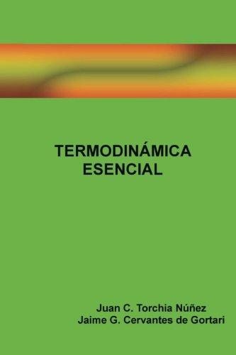 Termodinamica Esencial (Spanish Edition) [J. C. Torchia - J. G. Cervantes] (Tapa Blanda)