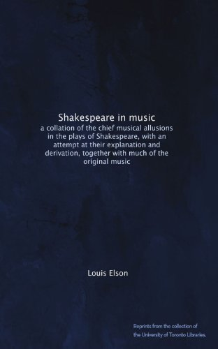 Shakespeare in music: a collation of the chief musical allusions in the plays of Shakespeare, with an attempt at their explanation and derivation, together with much of the original music