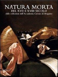 Read Online Natura Morta del XVII e XVIII secolo della collezioni dell'Accademia Carrara di Bergamo pdf epub
