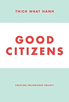 Good Citizens: Creating Enlightened Society by [Nhat Hanh, Thich]