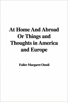 At Home and Abroad or Things and Thoughts in America and Europe