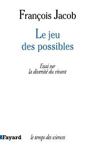Le Jeu des possibles:Essai sur la diversité du vivant par François Jacob
