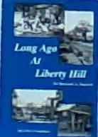 Long Ago at Liberty Hill: An Historical…