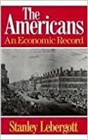 The Americans: An Economic Record by Stanley Lebergott (1984-06-03)