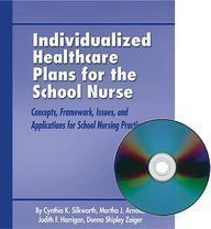 Individualized Healthcare Plans for the School Nurse: Concepts, Framework, Issues And Applications for School Nursing Practice by Silkworth Published by Sunrise River Pr Bk&CD-Rom edition (2005) Paperback