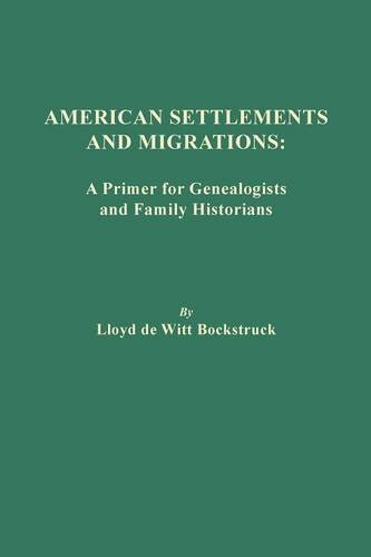 Read Online American Settlements and Migrations: A Primer for Genealogists and Family Historians ebook