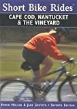 Short Bike Rides on Cape Cod, Nantucket and the Vineyard, Edwin Mullen and Jane Griffith, 0871064405
