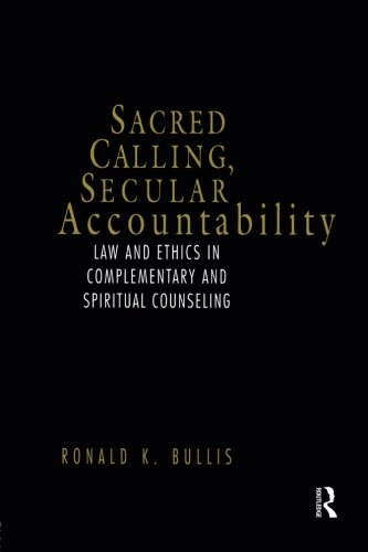 Sacred Calling, Secular Accountability: Law and Ethics in Complementary and Spiritual Counseling
