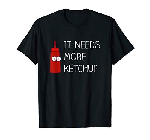 It Needs More Ketchup Funny Cute Shirt Ketchup lover Gift