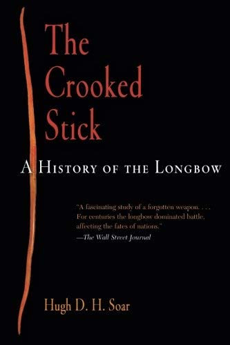 The Crooked Stick: A History of the Longbow by Hugh D. H. Soar (2009-10-01) - Vision Longbow