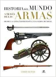 Historia del Mundo a Través de las Armas: Desde la Antigüedad hasta la I Guerra Mundial (Maquina Militar)