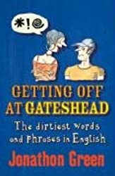Getting Off at Gateshead: The Stories Behind the Dirtiest Words and Phrases in the English Language