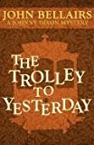 The Trolley to Yesterday (A Johnny Dixon Mystery, John Bellairs, 1617563447