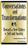 img - for Conversations and Transformations: Toward a New Ethics of Self and Society (Global Encounters: Studies in Comparative Political Theory) by Ananta Kumar Giri (2001-11-01) book / textbook / text book