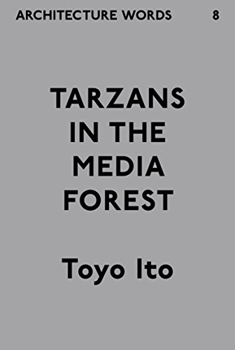 Architecture Words 8 Tarzans In The Media Forest By Ito Toyo